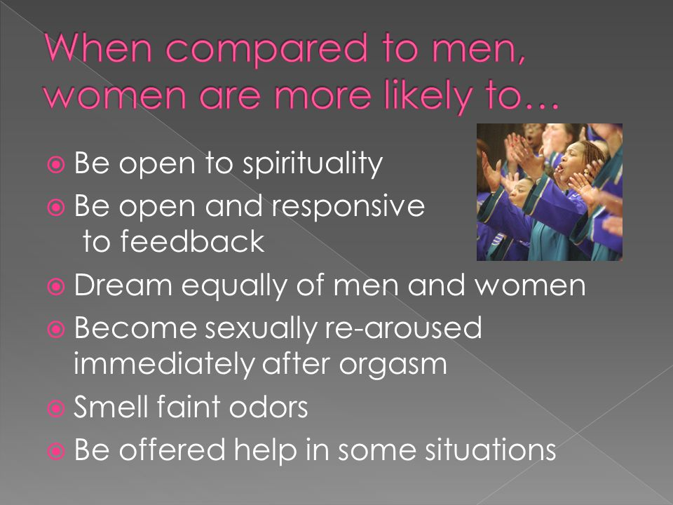 Be open to spirituality Be open and responsive to feedback Dream equally of men and women Become sexually re-aroused immediately after orgasm Smell fa