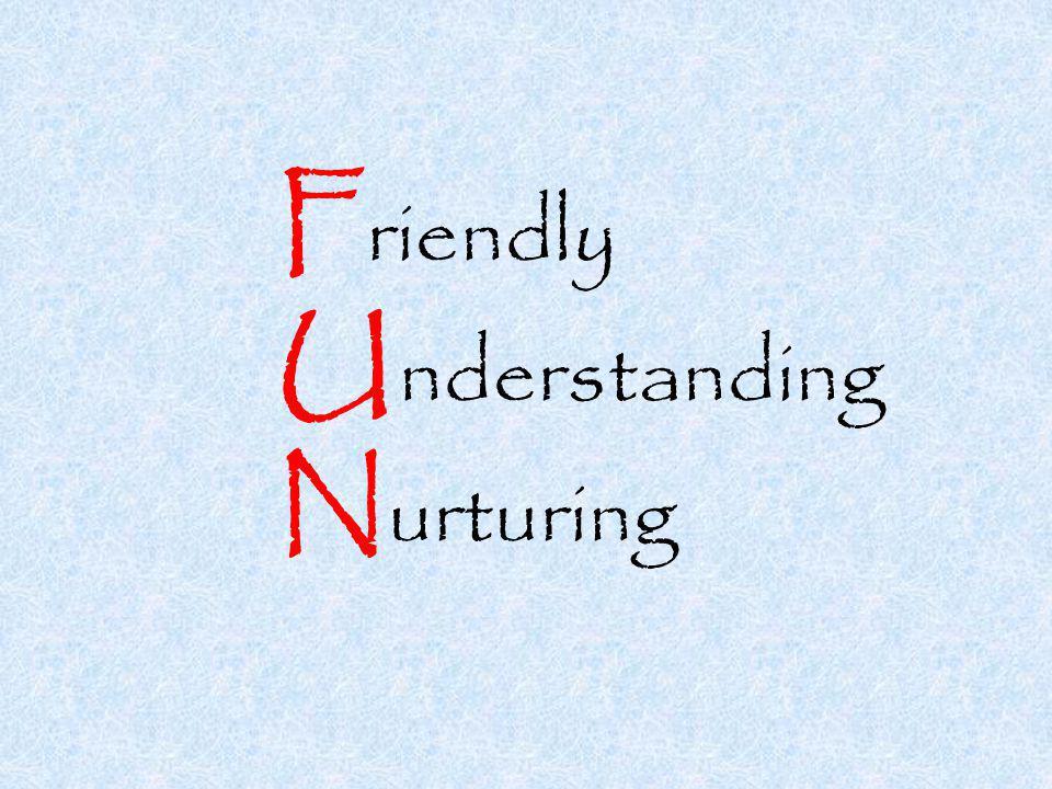 F riendly U nderstanding N urturing