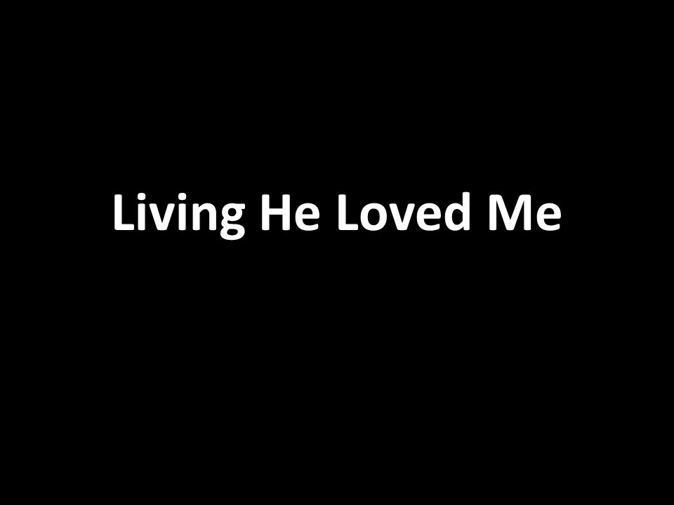 Living He Loved Me