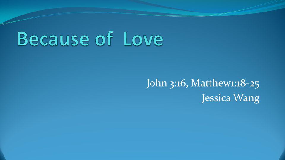 John 3:16, Matthew1:18-25 Jessica Wang