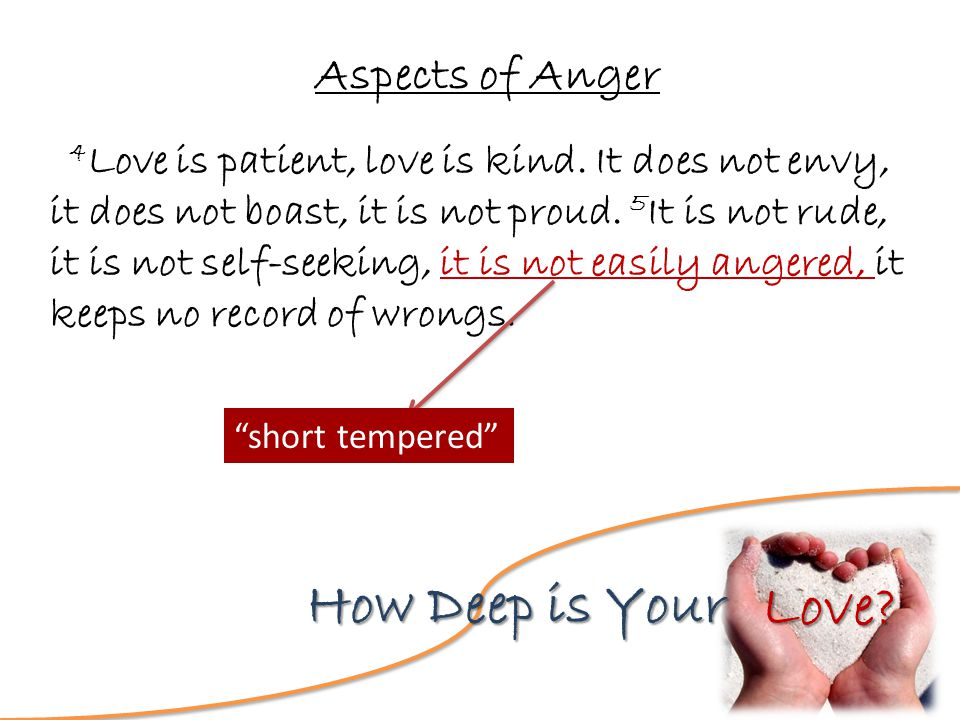 Love. How Deep is Your Aspects of Anger 4 Love is patient, love is kind.