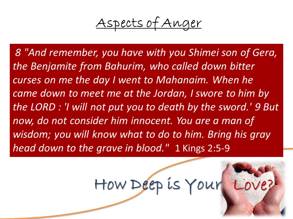 Love.How Deep is Your Aspects of Anger 4 Love is patient, love is kind.