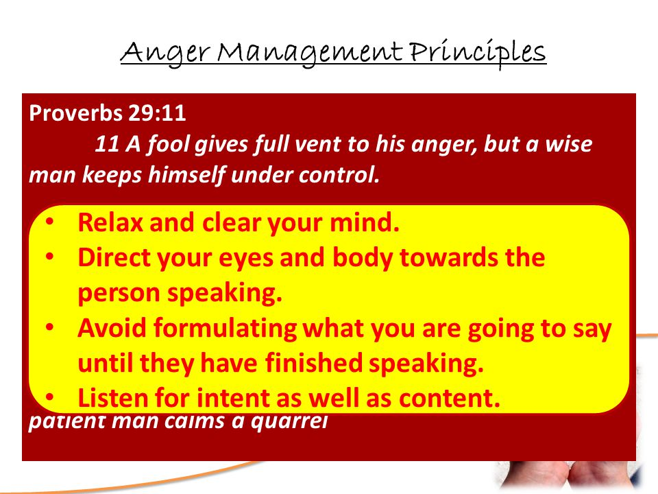 Love? How Deep is Your Anger Management Principles Research the root reason for your anger Recover the lost art of listening Proverbs 29:11 11 A fool
