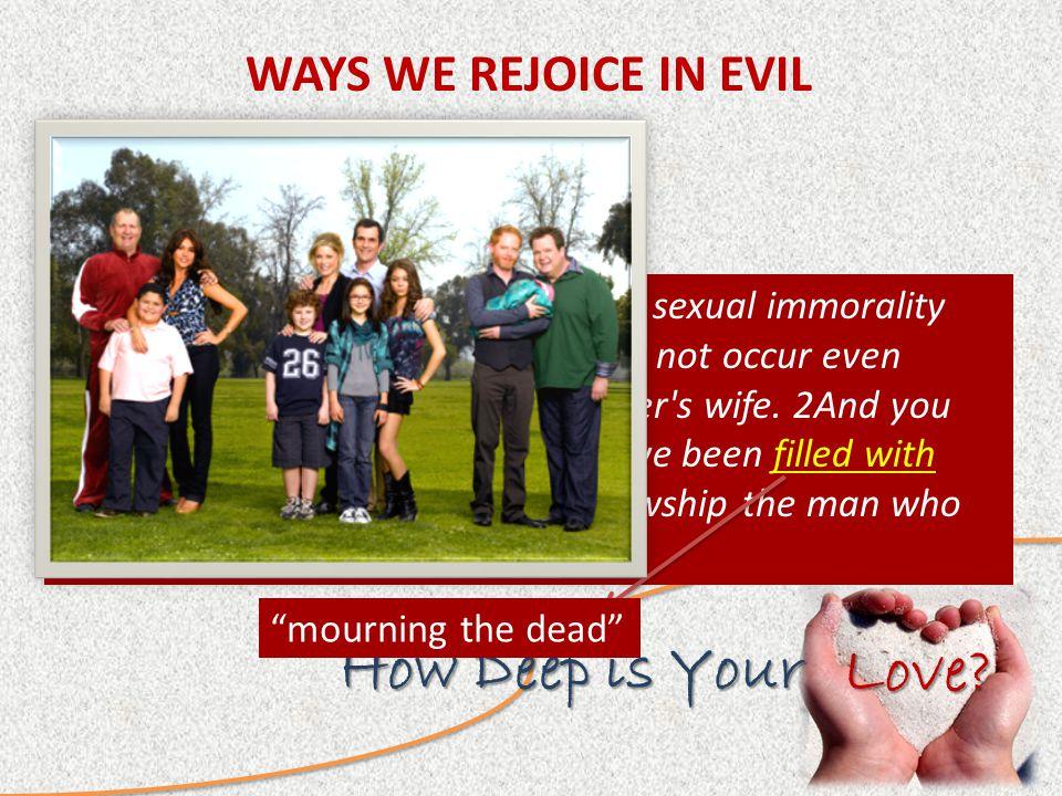 Love. How Deep is Your WAYS WE REJOICE IN EVIL 1.