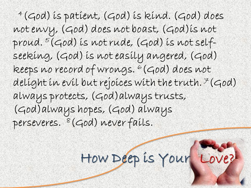 Love. How Deep is Your 4 (God) is patient, (God) is kind.