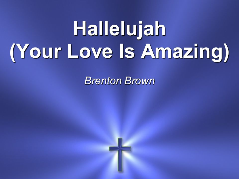Hallelujah (Your Love Is Amazing) Brenton Brown