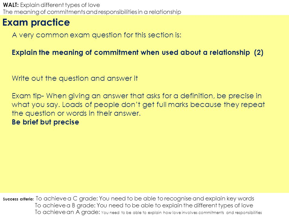 WALT: Explain different types of love The meaning of commitments and responsibilities in a relationship Exam practice A very common exam question for