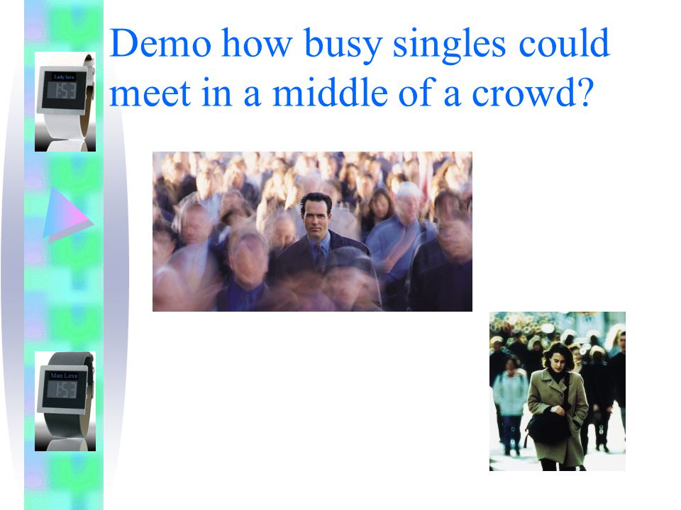 Demo how busy singles could meet in a middle of a crowd