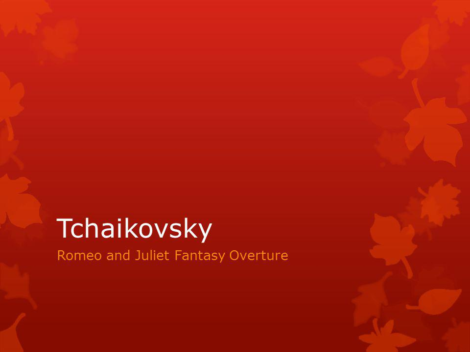 Tchaikovsky Romeo and Juliet Fantasy Overture