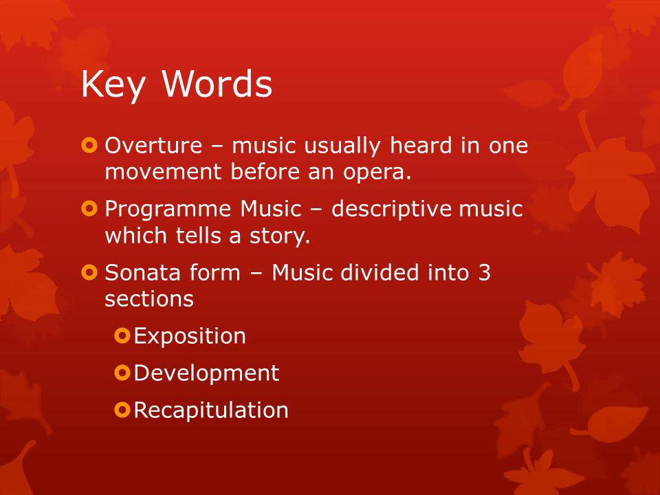 Key Words Overture – music usually heard in one movement before an opera.