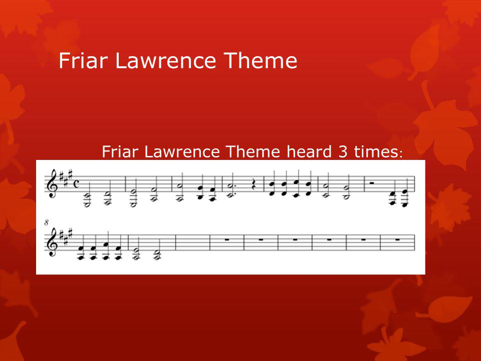 Friar Lawrence Theme Friar Lawrence Theme heard 3 times :
