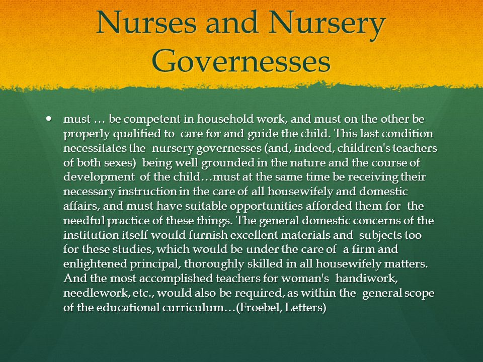 Nurses and Nursery Governesses must … be competent in household work, and must on the other be properly qualified to care for and guide the child. Thi