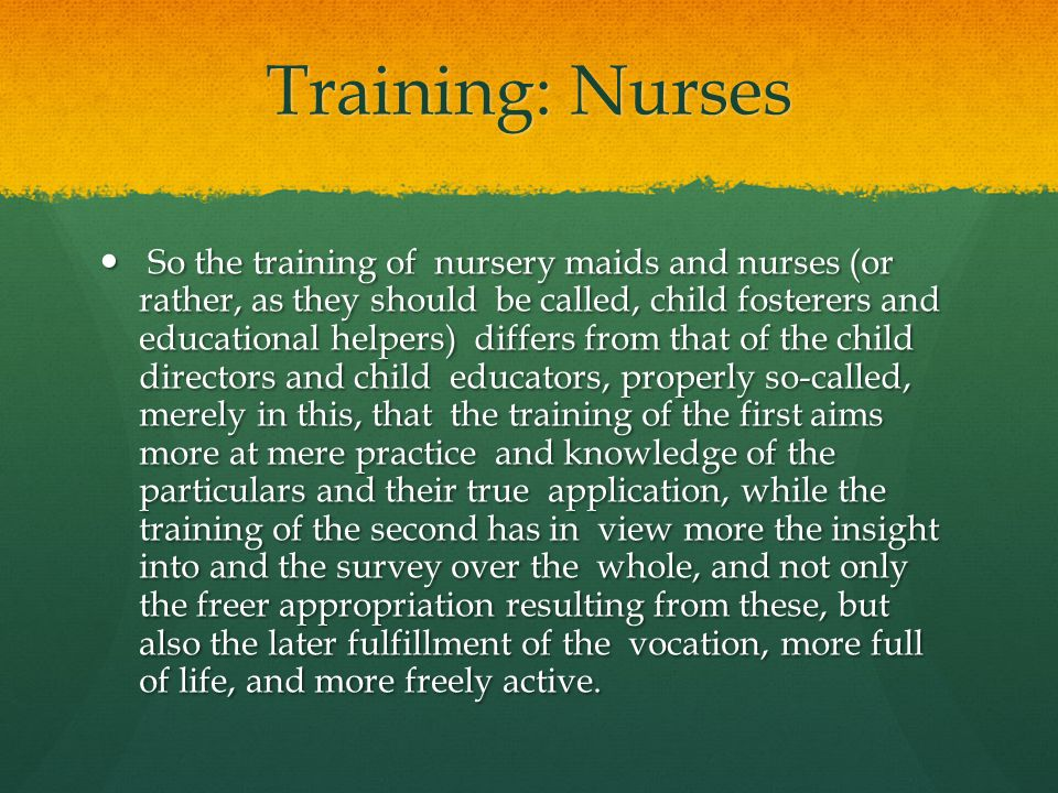 Training: Nurses So the training of nursery maids and nurses (or rather, as they should be called, child fosterers and educational helpers) differs fr