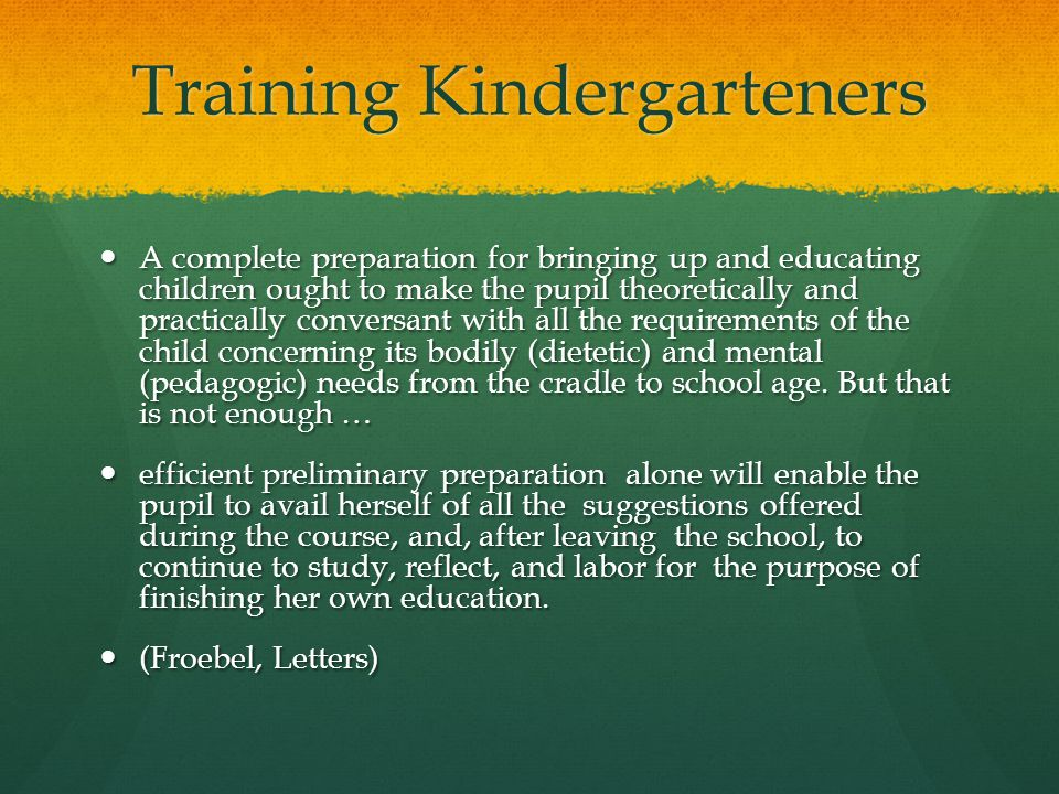 Training Kindergarteners A complete preparation for bringing up and educating children ought to make the pupil theoretically and practically conversan