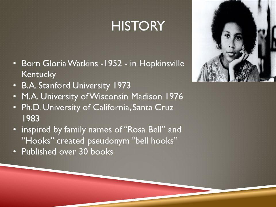 HISTORY Born Gloria Watkins -1952 - in Hopkinsville Kentucky B.A.