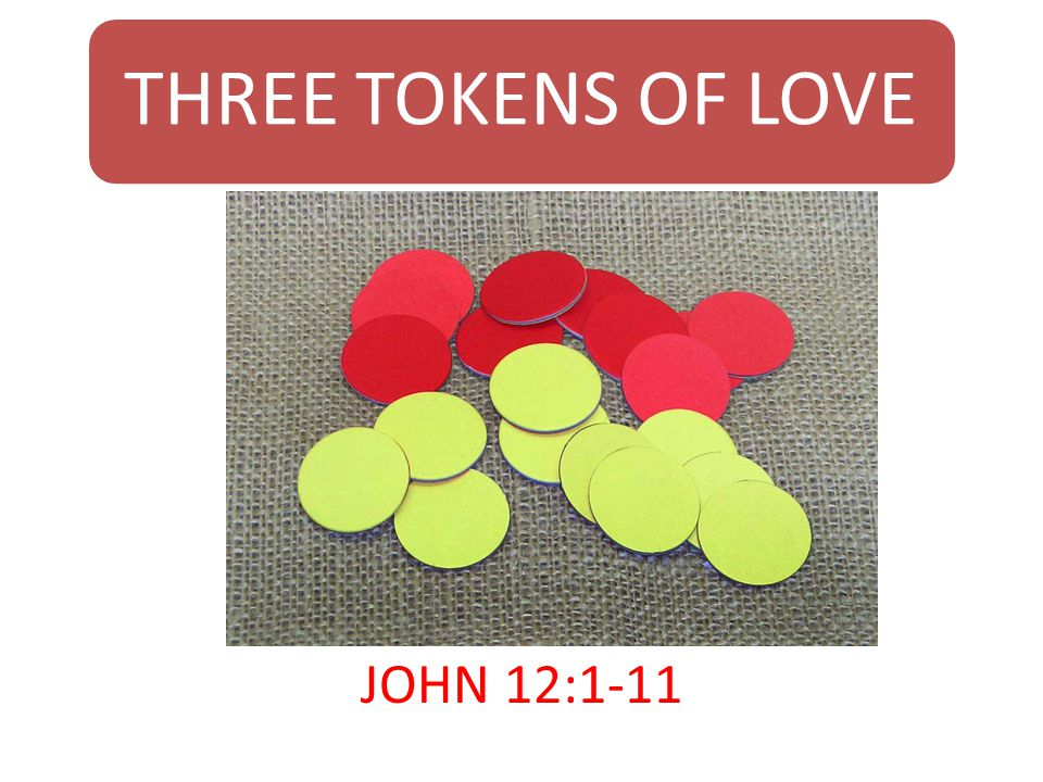 THREE TOKENS OF LOVE JOHN 12:1-11