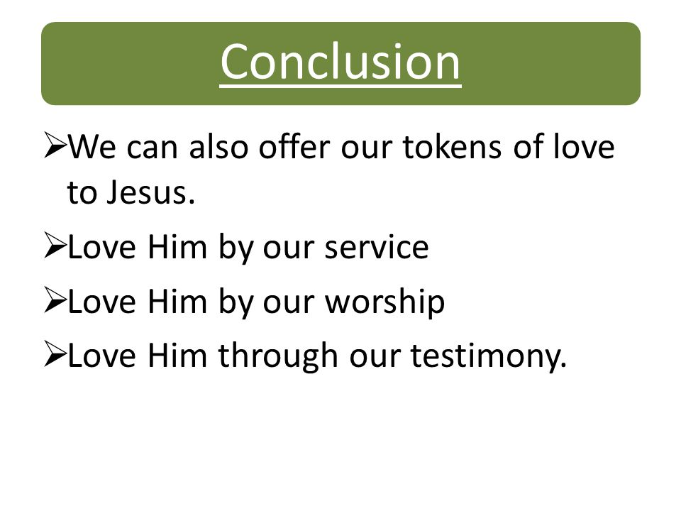 Conclusion We can also offer our tokens of love to Jesus.