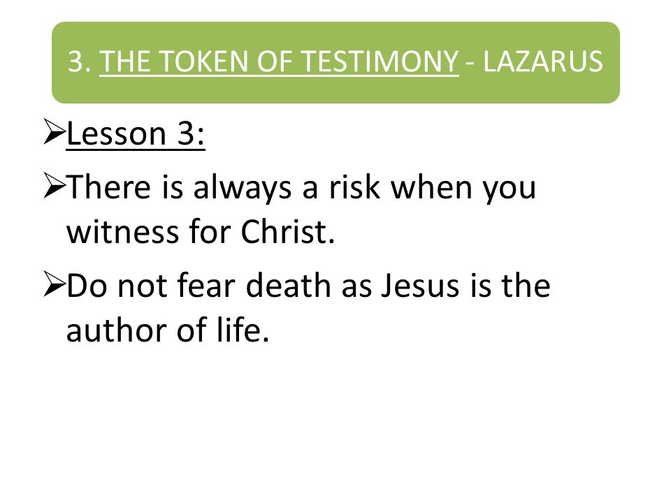 3. THE TOKEN OF TESTIMONY - LAZARUS Lesson 3: There is always a risk when you witness for Christ.