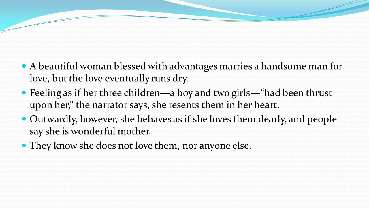 A beautiful woman blessed with advantages marries a handsome man for love, but the love eventually runs dry. Feeling as if her three childrena boy and