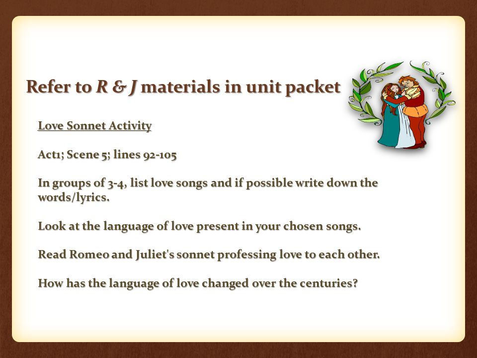 Love Sonnet Activity Act1; Scene 5; lines 92 105 In groups of 3-4, list love songs and if possible write down the words/lyrics.