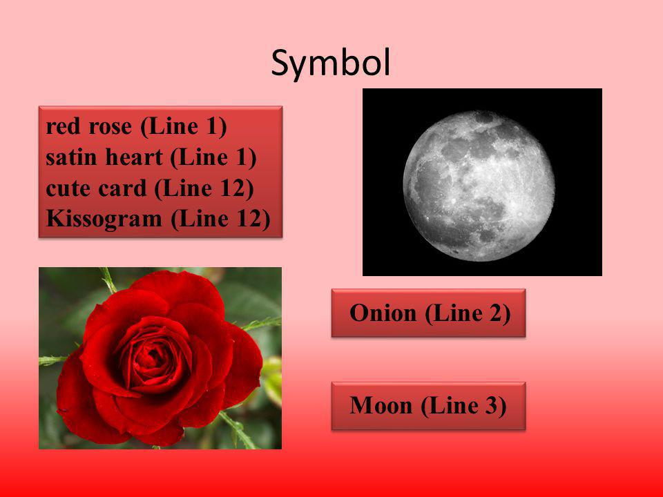 Symbol red rose (Line 1) satin heart (Line 1) cute card (Line 12) Kissogram (Line 12) Onion (Line 2) Moon (Line 3)