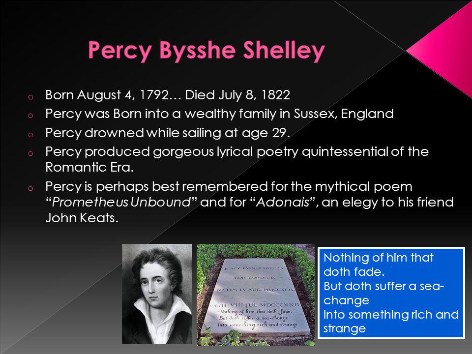 o Born August 4, 1792… Died July 8, 1822 o Percy was Born into a wealthy family in Sussex, England o Percy drowned while sailing at age 29.