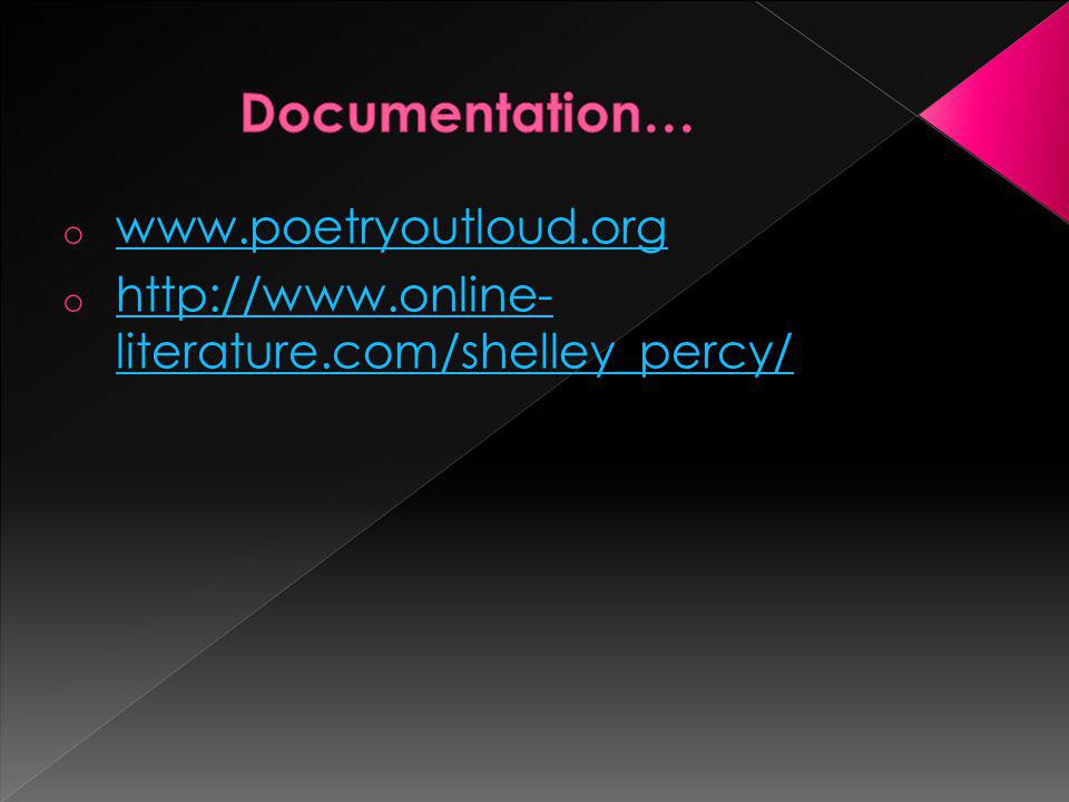 o www.poetryoutloud.org www.poetryoutloud.org o http://www.online- literature.com/shelley_percy/ http://www.online- literature.com/shelley_percy/
