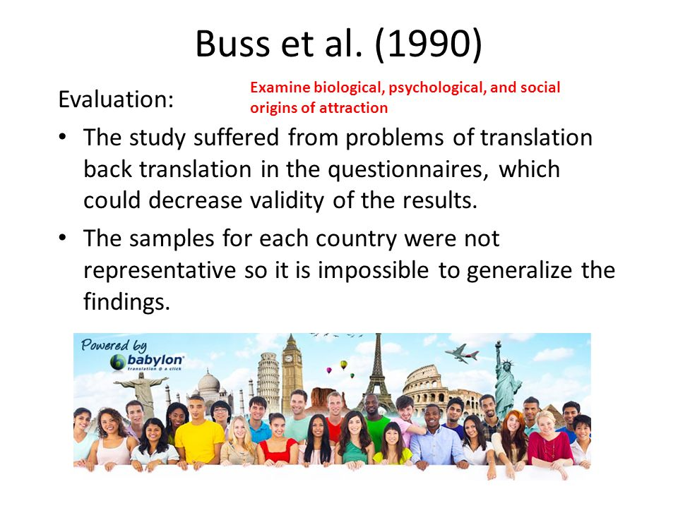 Buss et al. (1990) Evaluation: The study suffered from problems of translation back translation in the questionnaires, which could decrease validity o