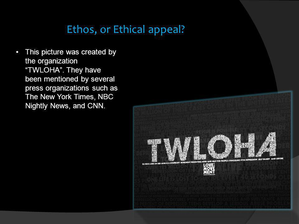 Ethos, or Ethical appeal? This picture was created by the organization TWLOHA. They have been mentioned by several press organizations such as The New