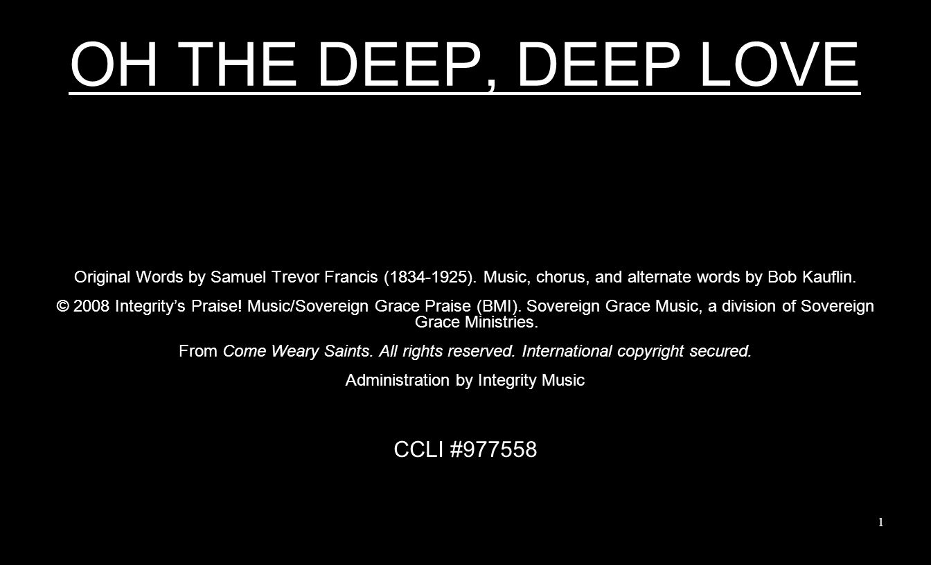 OH THE DEEP, DEEP LOVE Original Words by Samuel Trevor Francis (1834-1925).