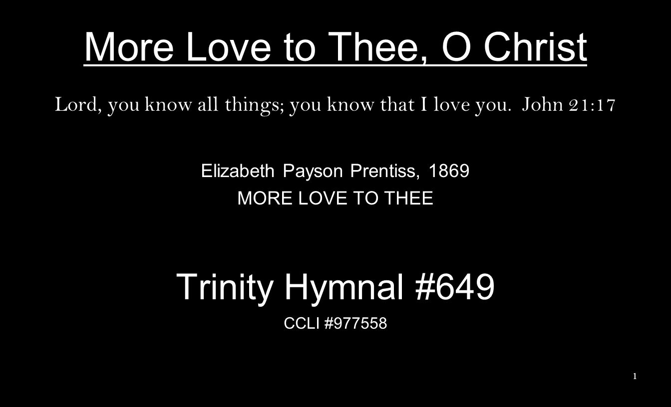 More Love to Thee, O Christ Lord, you know all things; you know that I love you.