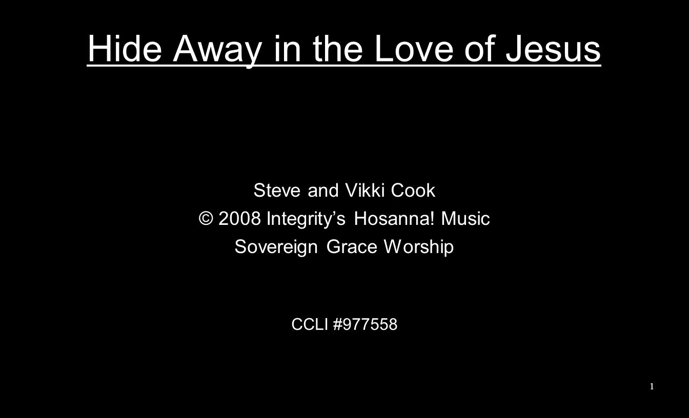 Hide Away in the Love of Jesus Steve and Vikki Cook © 2008 Integritys Hosanna.