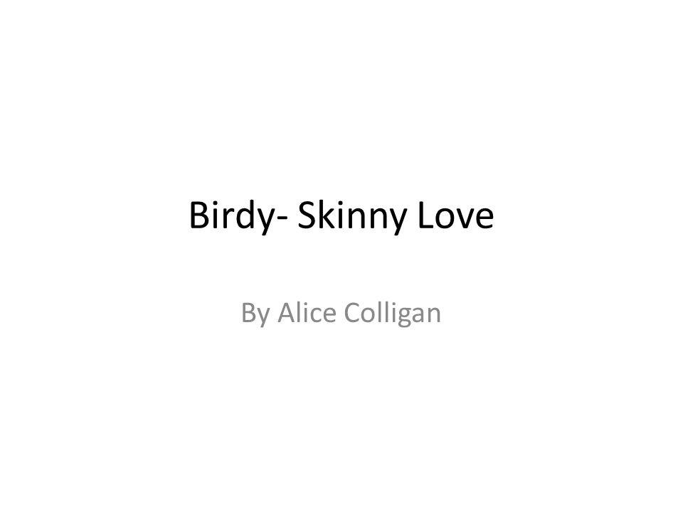 Birdy- Skinny Love By Alice Colligan