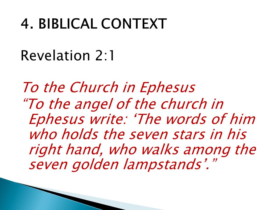 4. BIBLICAL CONTEXT Revelation 2:1 To the Church in Ephesus To the angel of the church in Ephesus write: The words of him who holds the seven stars in