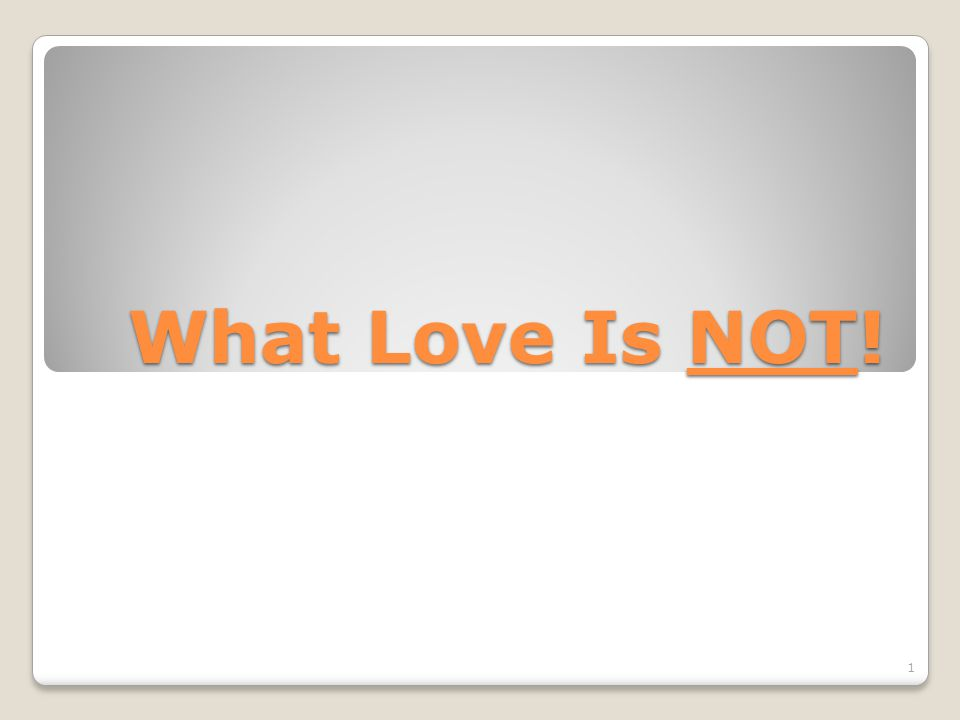 What Love Is NOT! 1