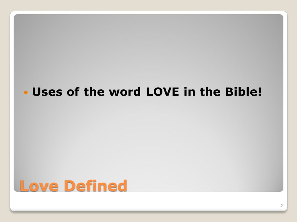 Love Defined Uses of the word LOVE in the Bible! 2