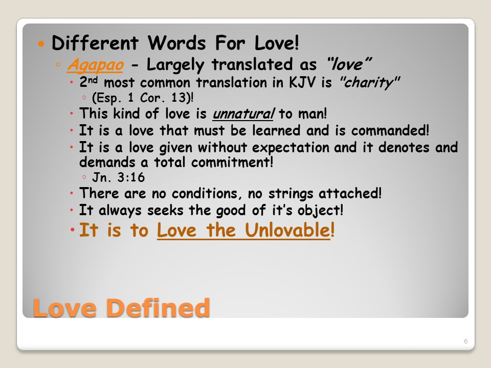Love Defined Different Words For Love! Agapao - Largely translated as love 2 nd most common translation in KJV is