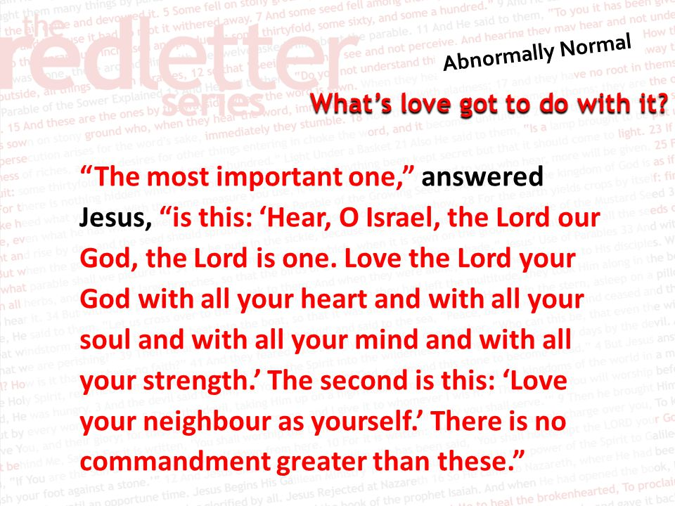Whats love got to do with it? HOW ARE WE TO LOVE A GOD WE CANNOT SEE OR PEOPLE WE MAY NOT LIKE?