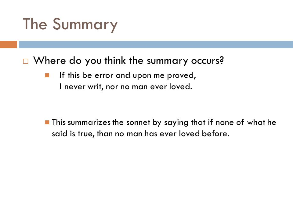The Summary Where do you think the summary occurs? If this be error and upon me proved, I never writ, nor no man ever loved. This summarizes the sonne