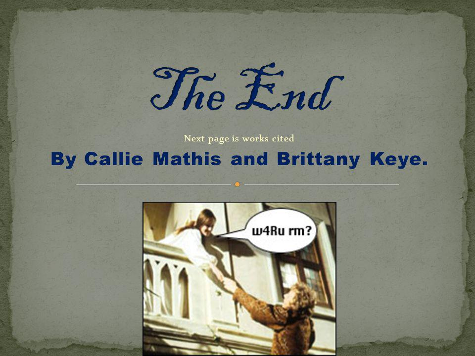 Next page is works cited By Callie Mathis and Brittany Keye.