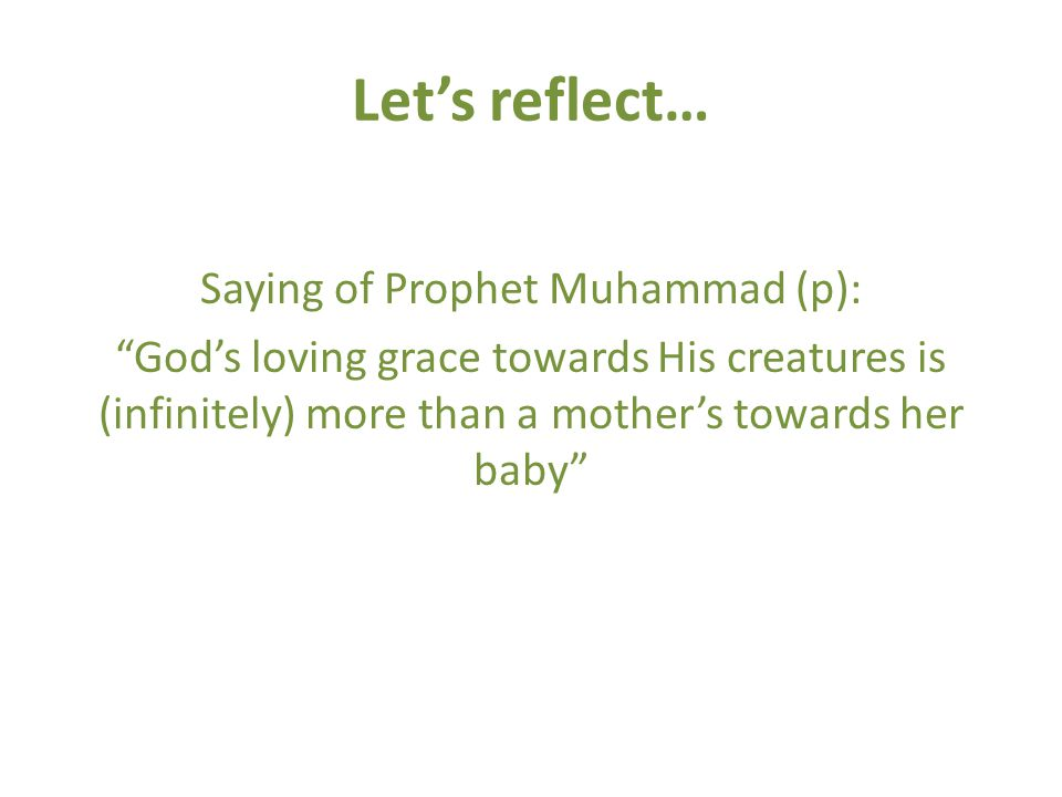 Lets reflect… Saying of Prophet Muhammad (p): Gods loving grace towards His creatures is (infinitely) more than a mothers towards her baby