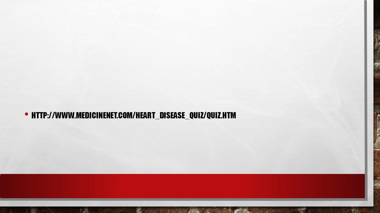 HTTP://WWW.MEDICINENET.COM/HEART_DISEASE_QUIZ/QUIZ.HTM