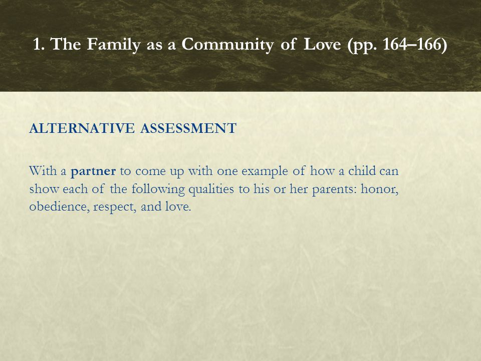 ALTERNATIVE ASSESSMENT With a partner to come up with one example of how a child can show each of the following qualities to his or her parents: honor