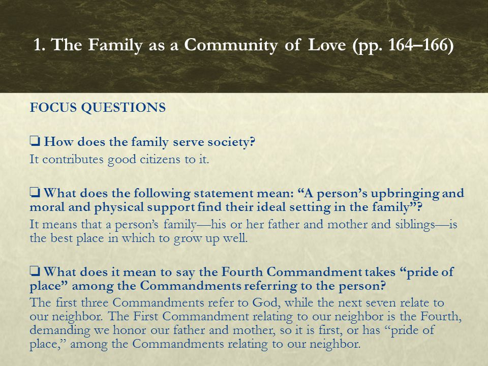 FOCUS QUESTIONS How does the family serve society? It contributes good citizens to it. What does the following statement mean: A persons upbringing an