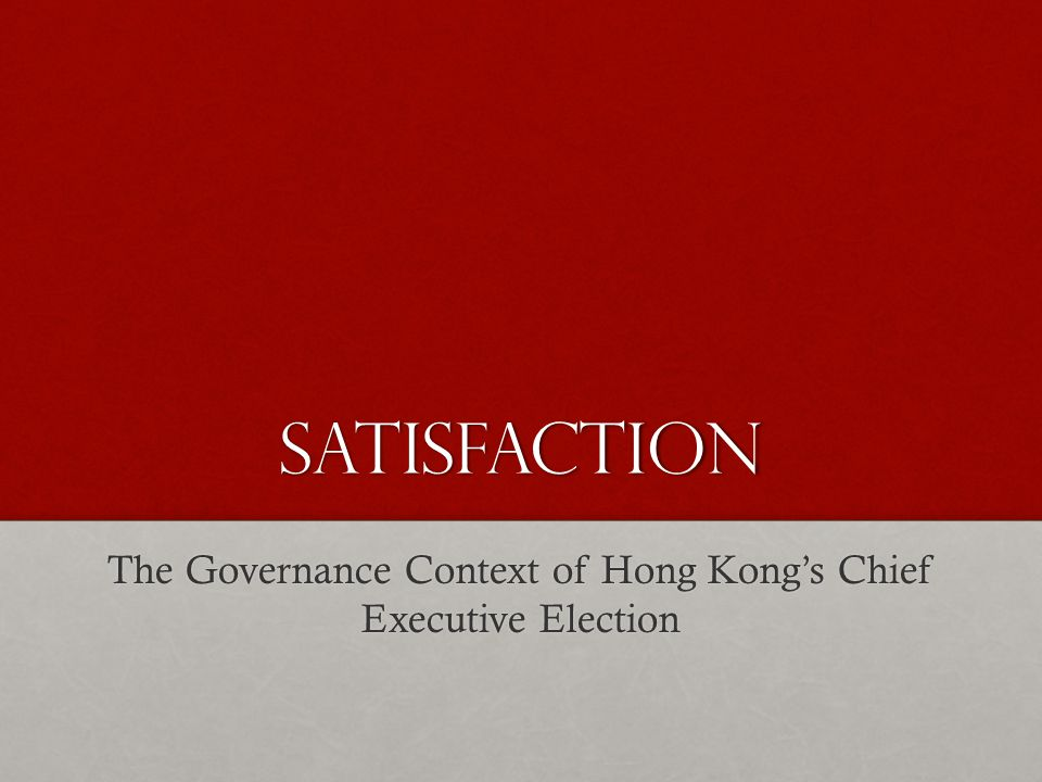 satisfaction The Governance Context of Hong Kongs Chief Executive Election
