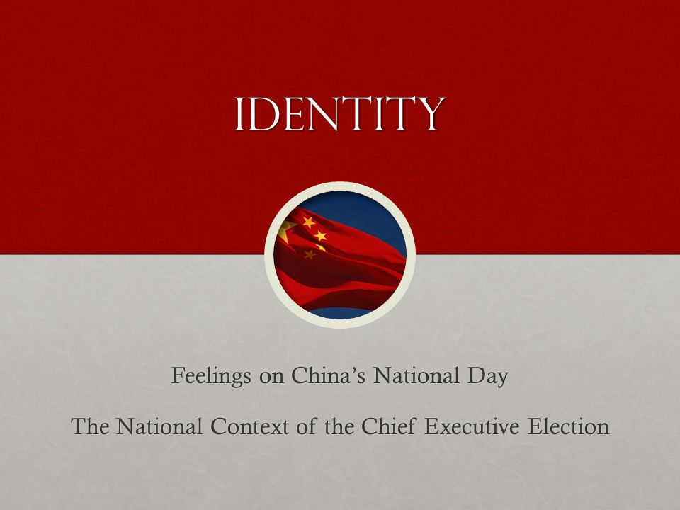 Identity Feelings on Chinas National Day The National Context of the Chief Executive Election
