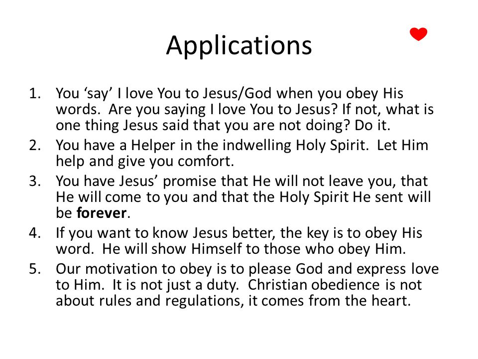 Applications 1.You say I love You to Jesus/God when you obey His words.