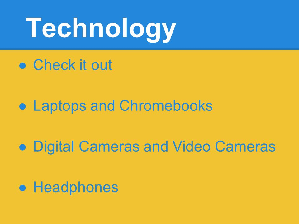 Technology Check it out Laptops and Chromebooks Digital Cameras and Video Cameras Headphones