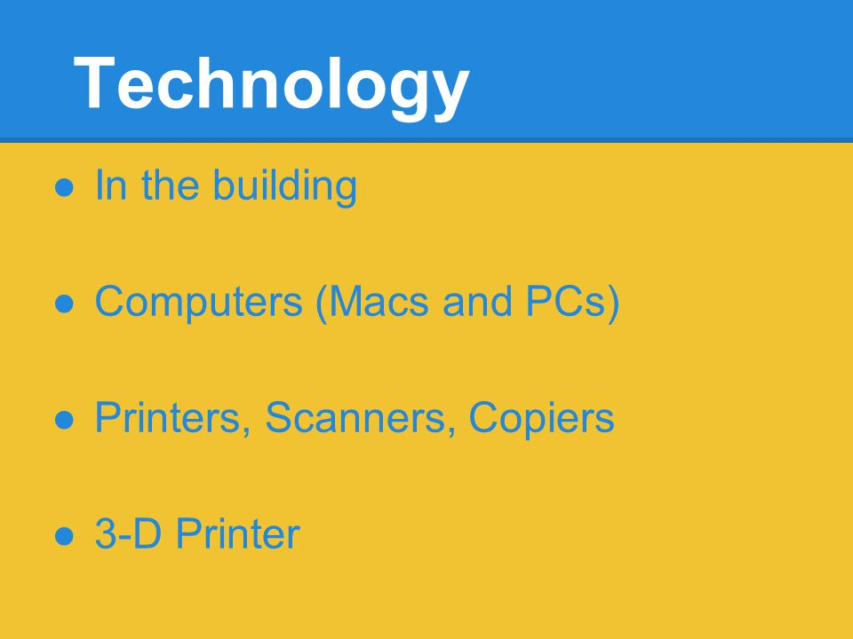 Technology In the building Computers (Macs and PCs) Printers, Scanners, Copiers 3-D Printer
