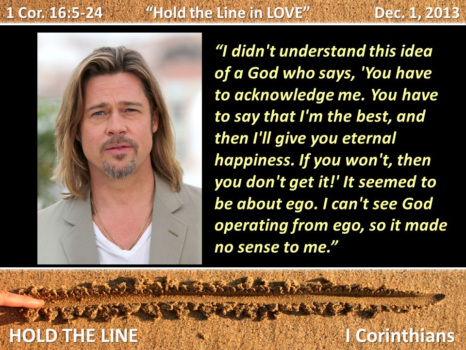 HOLD THE LINE I Corinthians Group time.If Brad Pitt said this to you, how might you respond.